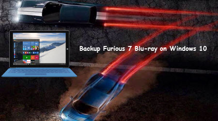 Backup Furious 7 Blu-ray on Windows 10