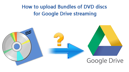Save DVD on Google Drive For Playing on Christmas Party ! Multimedia